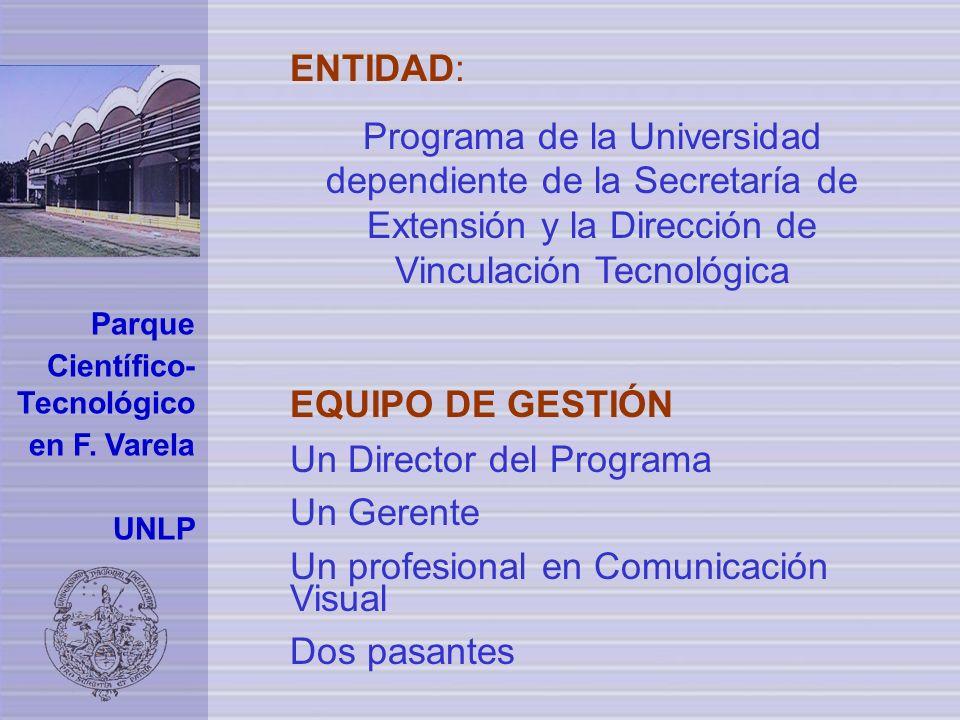 Parque Científico- Tecnológico en F. Varela UNLP ENTIDAD: Programa de la Universidad dependiente de la Secretaría de Extensión y la Dirección de Vincu