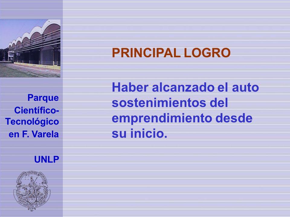 Parque Científico- Tecnológico en F. Varela UNLP PRINCIPAL LOGRO Haber alcanzado el auto sostenimientos del emprendimiento desde su inicio.