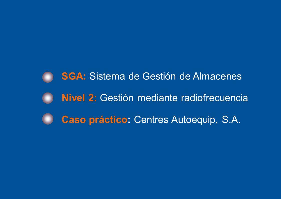 2 SGA: Sistema de Gestión de Almacenes Nivel 2: Gestión mediante radiofrecuencia Caso práctico: Centres Autoequip, S.A.