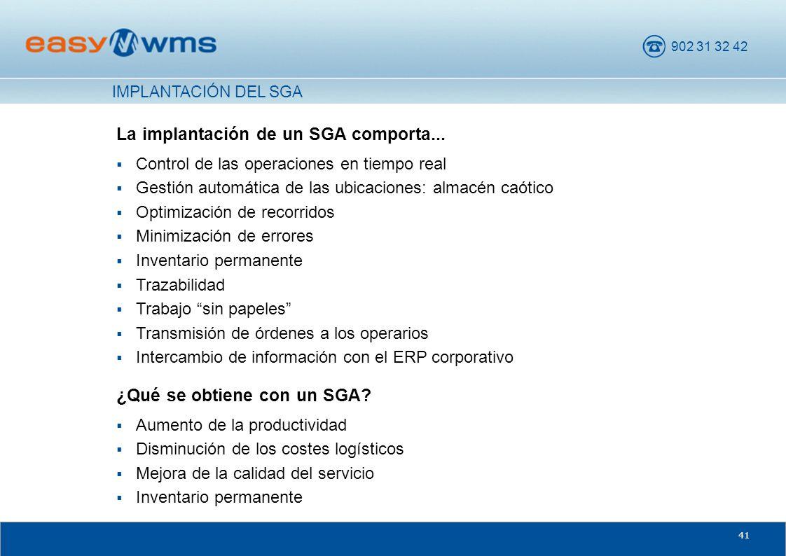 902 31 32 42 41 La implantación de un SGA comporta... ¿Qué se obtiene con un SGA? IMPLANTACIÓN DEL SGA Control de las operaciones en tiempo real Gesti