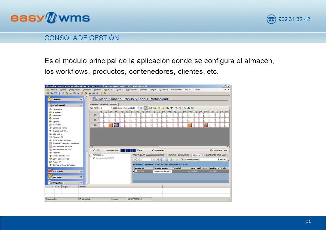 902 31 32 42 51 Es el módulo principal de la aplicación donde se configura el almacén, los workflows, productos, contenedores, clientes, etc. CONSOLA