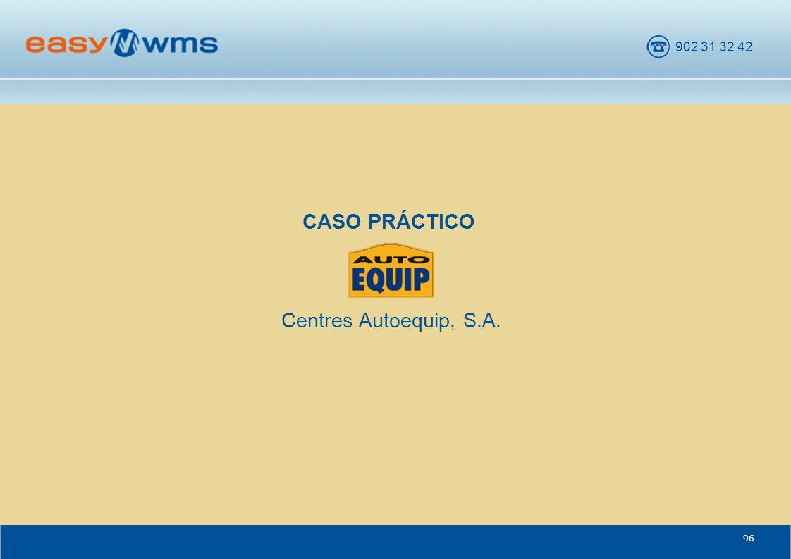 902 31 32 42 96 CASO PRÁCTICO Centres Autoequip, S.A.