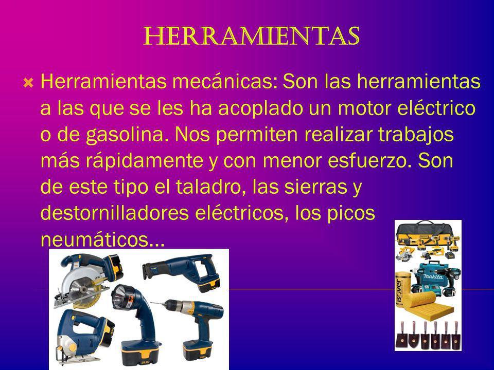Las herramientas Herramientas manuales: Son las herramientas sostenidas y accionadas sin ninguna otra ayuda que las manos, como las tijeras, una brocha, unos alicates, un martillo...