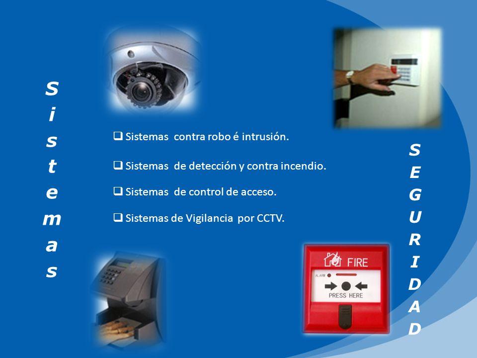 Sistemas contra robo é intrusión. Sistemas de detección y contra incendio. Sistemas de Vigilancia por CCTV. Sistemas de control de acceso.