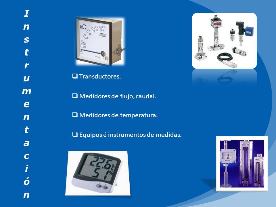 Transductores. Medidores de flujo, caudal. Medidores de temperatura. Equipos é instrumentos de medidas.