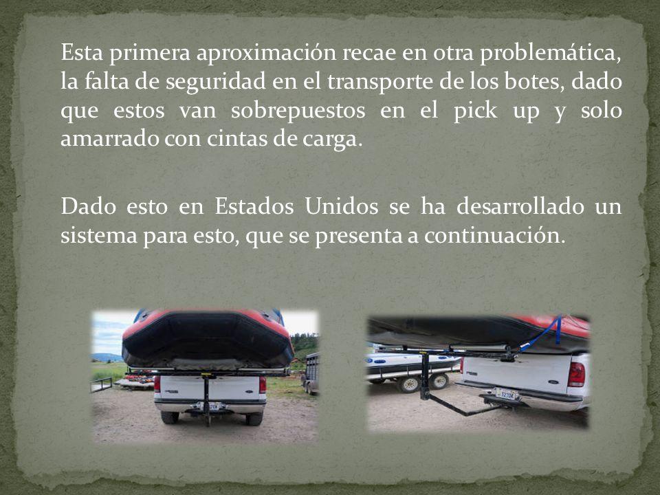 Esta primera aproximación recae en otra problemática, la falta de seguridad en el transporte de los botes, dado que estos van sobrepuestos en el pick up y solo amarrado con cintas de carga.