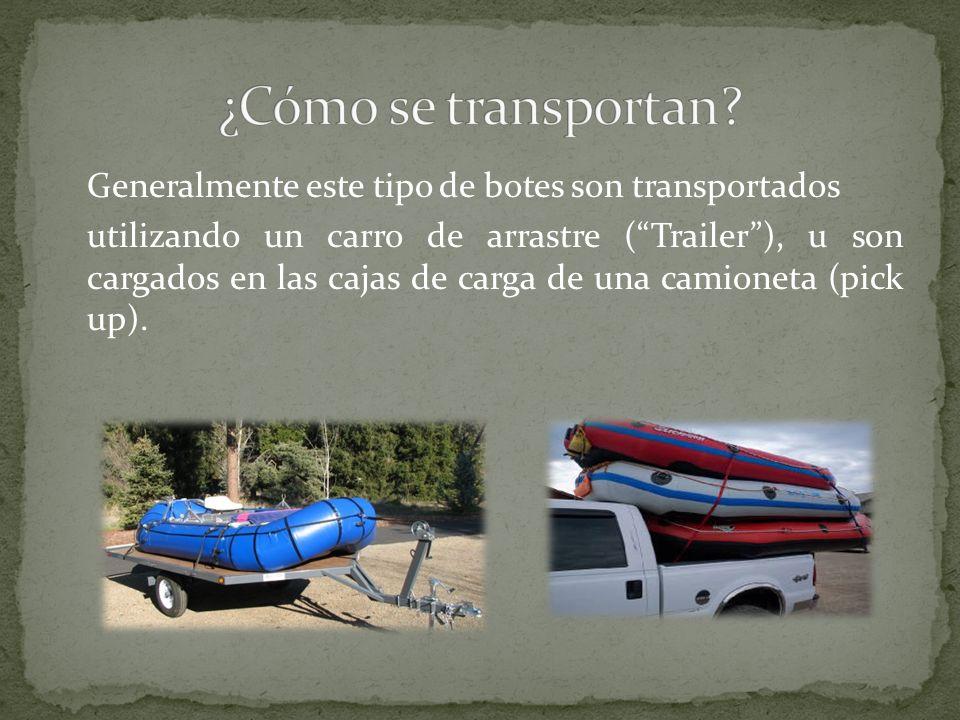 Generalmente este tipo de botes son transportados utilizando un carro de arrastre (Trailer), u son cargados en las cajas de carga de una camioneta (pick up).
