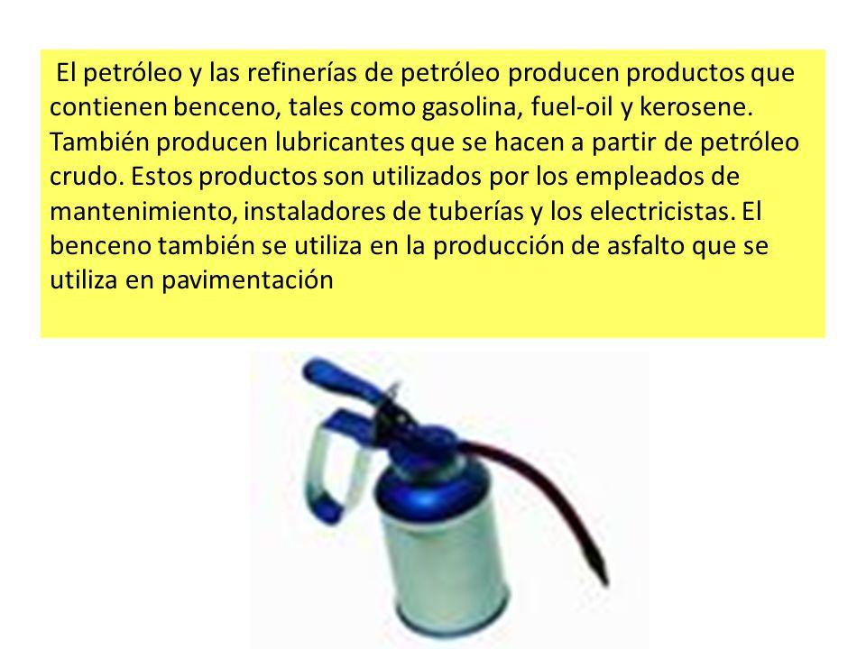 El petróleo y las refinerías de petróleo producen productos que contienen benceno, tales como gasolina, fuel-oil y kerosene. También producen lubrican