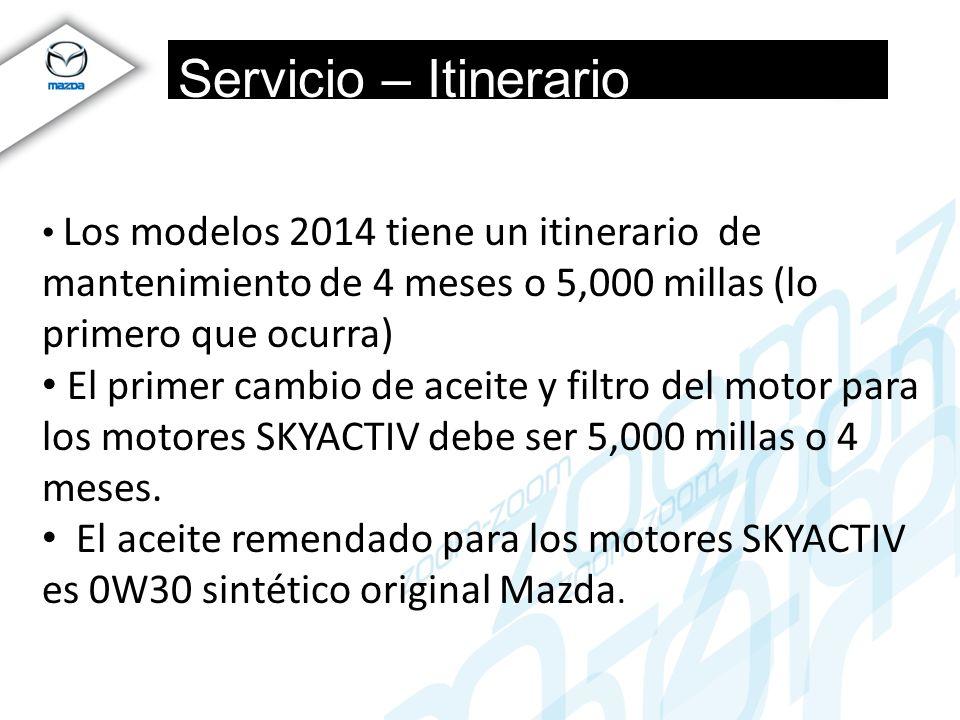 Servicio – Itinerario Mantenimiento Los modelos 2014 tiene un itinerario de mantenimiento de 4 meses o 5,000 millas (lo primero que ocurra) El primer