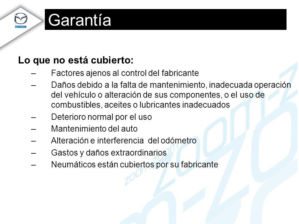 Garantía Lo que no está cubierto: –Factores ajenos al control del fabricante –Daños debido a la falta de mantenimiento, inadecuada operación del vehíc