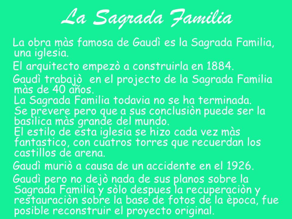 La Sagrada Familia La obra màs famosa de Gaudì es la Sagrada Familia, una iglesia. El arquitecto empezò a construirla en 1884. Gaudì trabajò en el pro