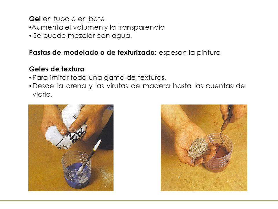 Gel en tubo o en bote Aumenta el volumen y la transparencia Se puede mezclar con agua. Pastas de modelado o de texturizado: espesan la pintura Geles d