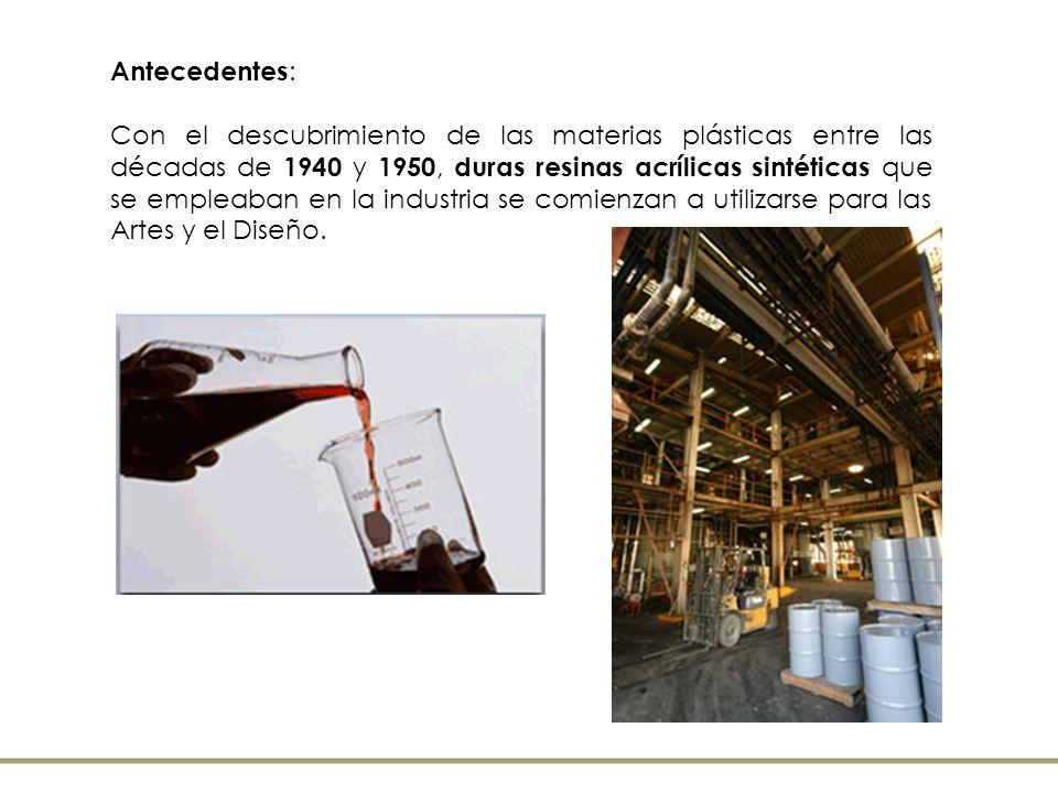 Antecedentes : Con el descubrimiento de las materias plásticas entre las décadas de 1940 y 1950, duras resinas acrílicas sintéticas que se empleaban e