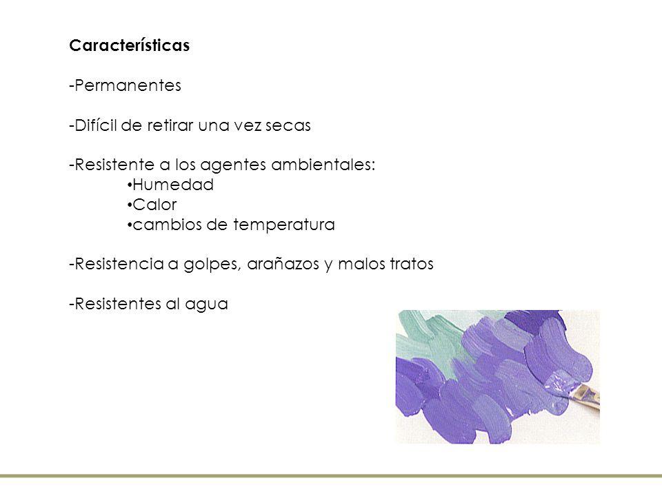 Características -Permanentes -Difícil de retirar una vez secas -Resistente a los agentes ambientales: Humedad Calor cambios de temperatura -Resistenci