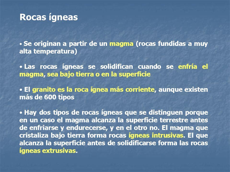 Rocas ígneas Se originan a partir de un magma (rocas fundidas a muy alta temperatura) Las rocas ígneas se solidifican cuando se enfría el magma, sea b