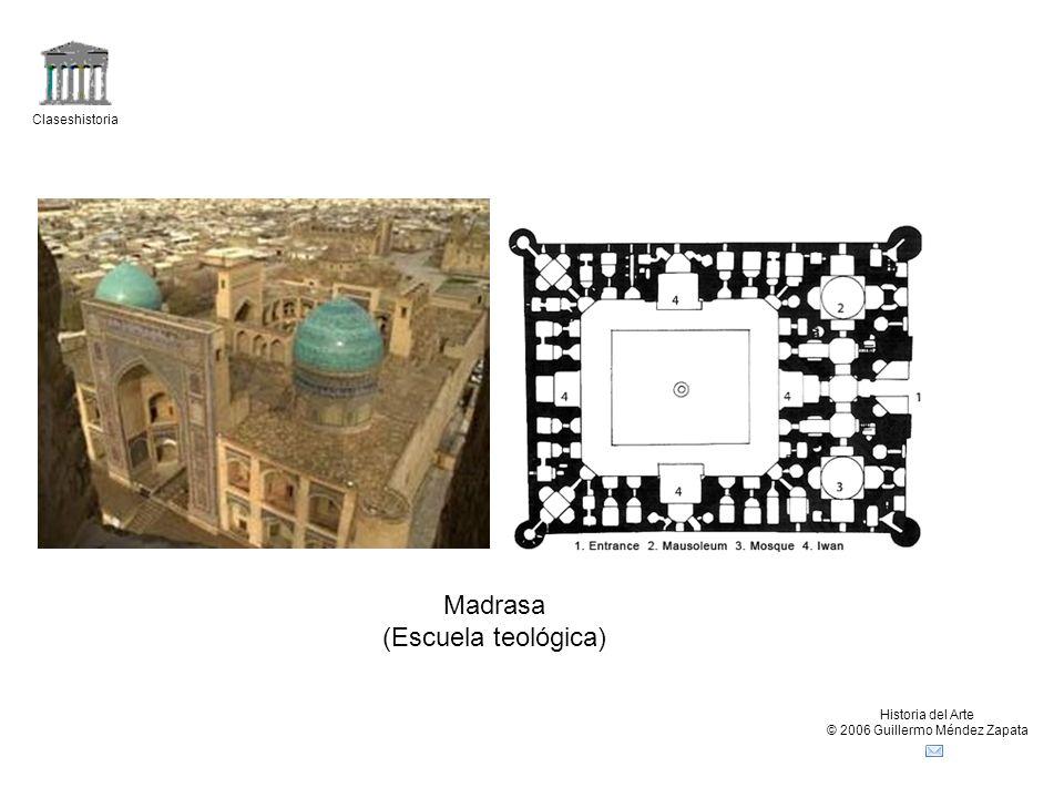 Claseshistoria Historia del Arte © 2006 Guillermo Méndez Zapata Madrasa (Escuela teológica)