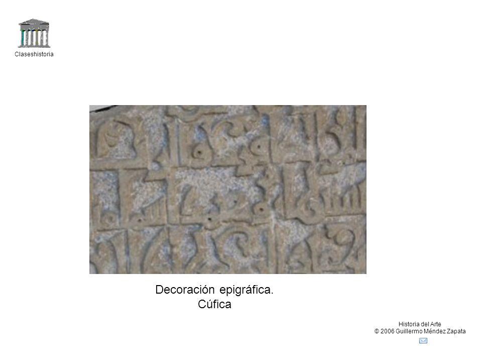 Claseshistoria Historia del Arte © 2006 Guillermo Méndez Zapata Decoración epigráfica. Cúfica