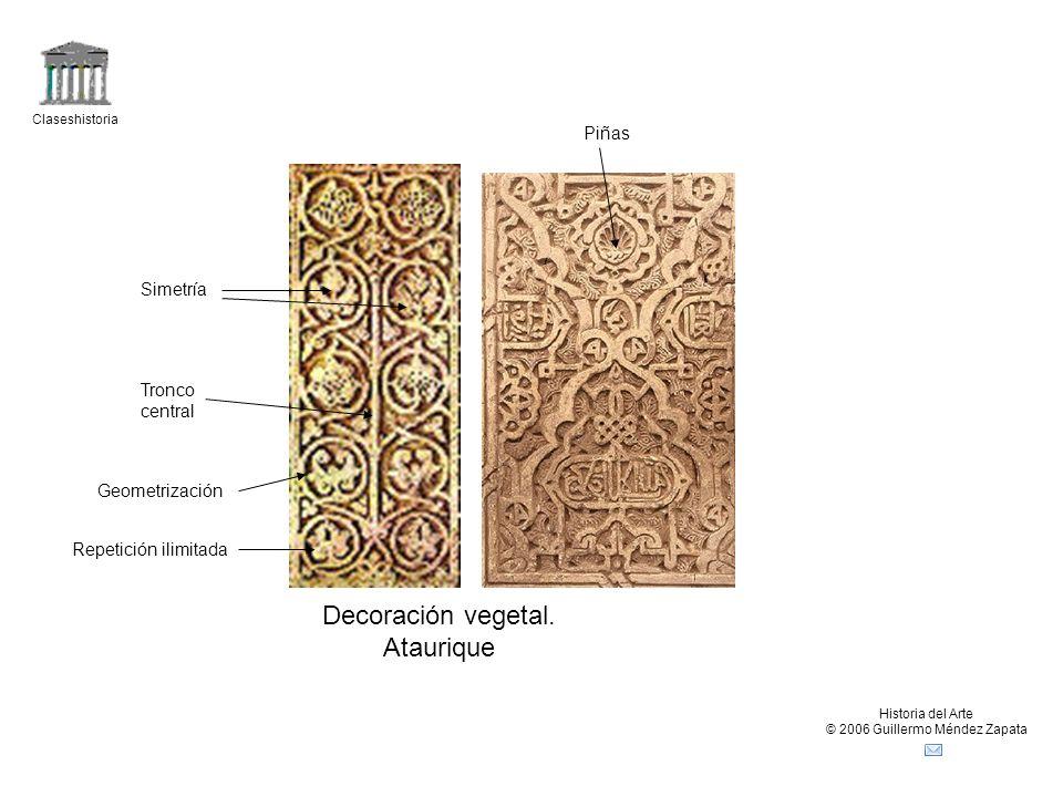 Claseshistoria Historia del Arte © 2006 Guillermo Méndez Zapata Decoración vegetal. Ataurique Tronco central Simetría Piñas Geometrización Repetición