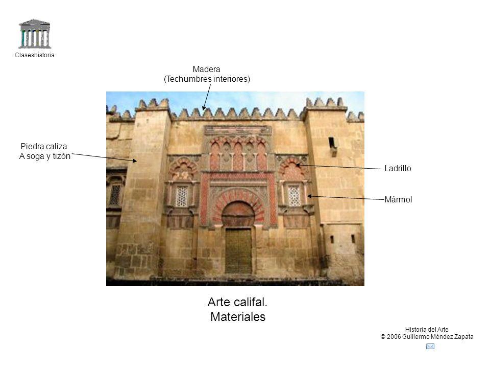 Claseshistoria Historia del Arte © 2006 Guillermo Méndez Zapata Arte califal. Materiales Piedra caliza. A soga y tizón Ladrillo Mármol Madera (Techumb