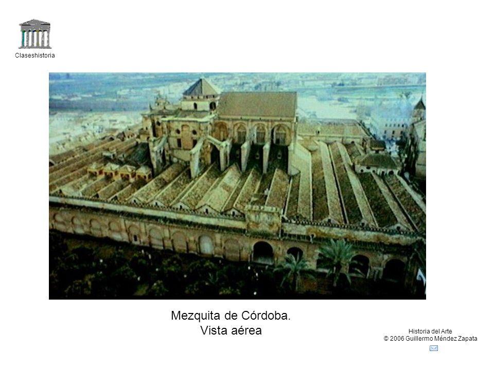 Claseshistoria Historia del Arte © 2006 Guillermo Méndez Zapata Mezquita de Córdoba. Vista aérea
