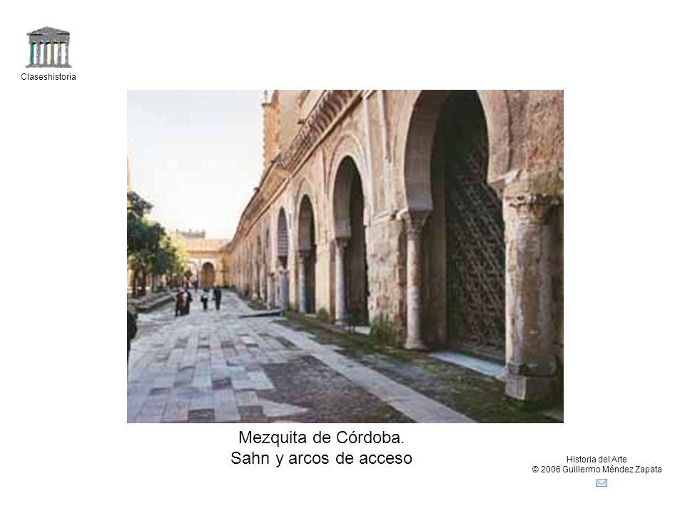 Claseshistoria Historia del Arte © 2006 Guillermo Méndez Zapata Mezquita de Córdoba. Sahn y arcos de acceso