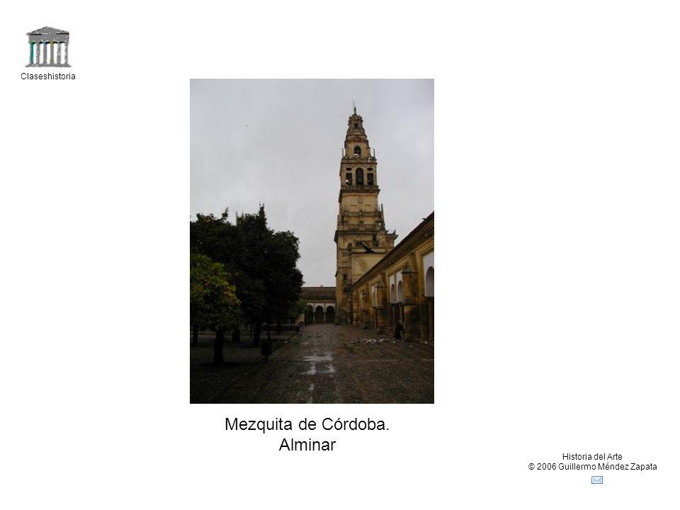 Claseshistoria Historia del Arte © 2006 Guillermo Méndez Zapata Mezquita de Córdoba. Alminar