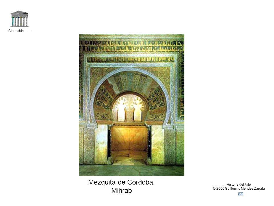 Claseshistoria Historia del Arte © 2006 Guillermo Méndez Zapata Mezquita de Córdoba. Mihrab