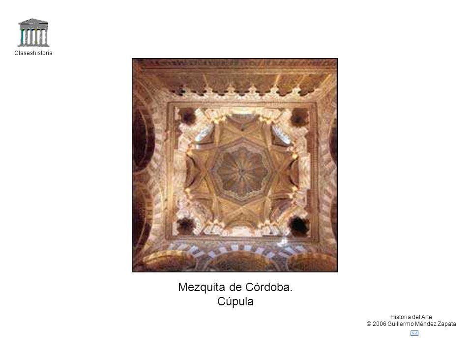 Claseshistoria Historia del Arte © 2006 Guillermo Méndez Zapata Mezquita de Córdoba. Cúpula