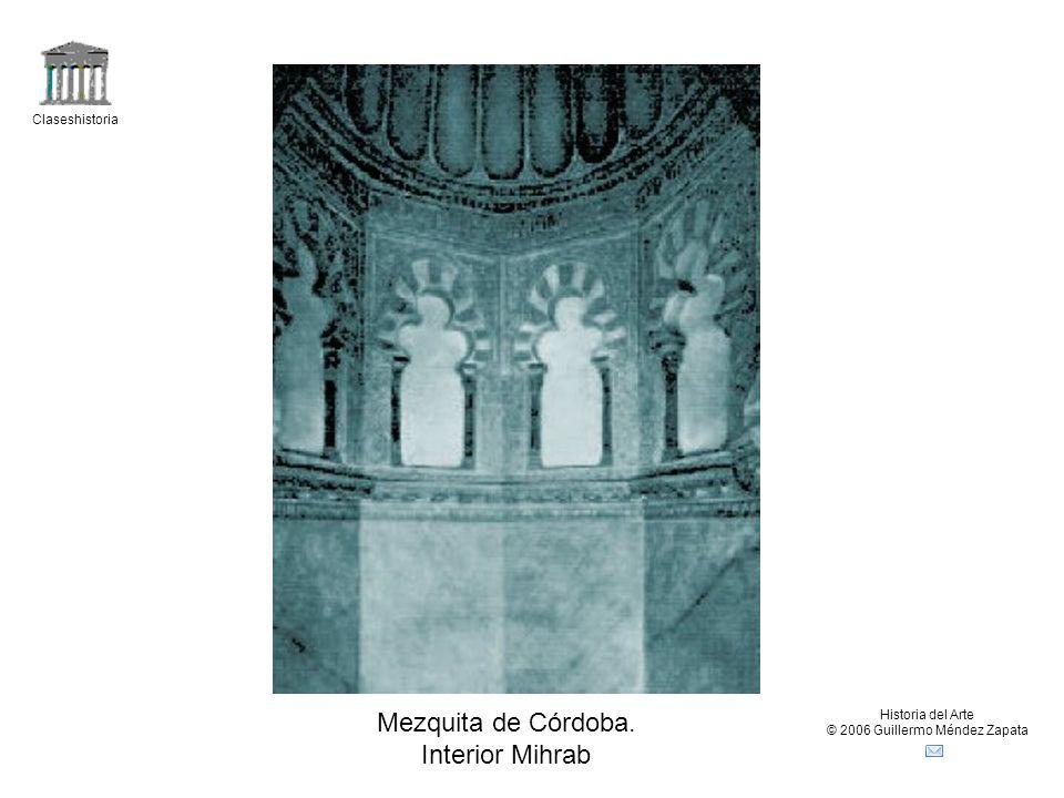 Claseshistoria Historia del Arte © 2006 Guillermo Méndez Zapata Mezquita de Córdoba. Interior Mihrab