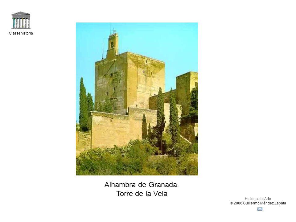 Claseshistoria Historia del Arte © 2006 Guillermo Méndez Zapata Alhambra de Granada. Torre de la Vela