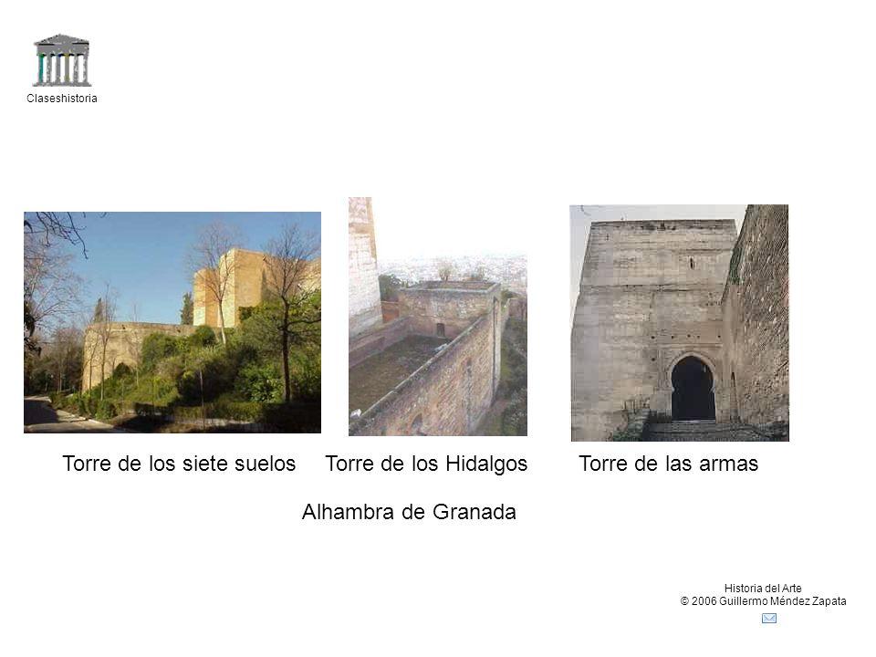 Claseshistoria Historia del Arte © 2006 Guillermo Méndez Zapata Torre de los siete suelosTorre de los Hidalgos Alhambra de Granada Torre de las armas