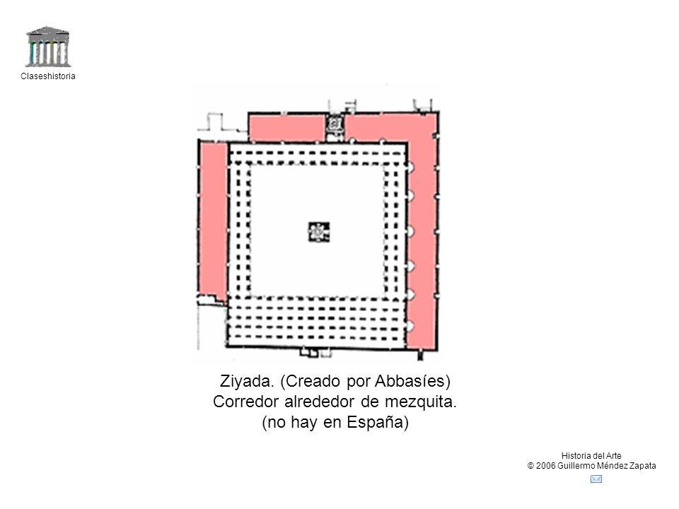 Claseshistoria Historia del Arte © 2006 Guillermo Méndez Zapata Ziyada. (Creado por Abbasíes) Corredor alrededor de mezquita. (no hay en España)