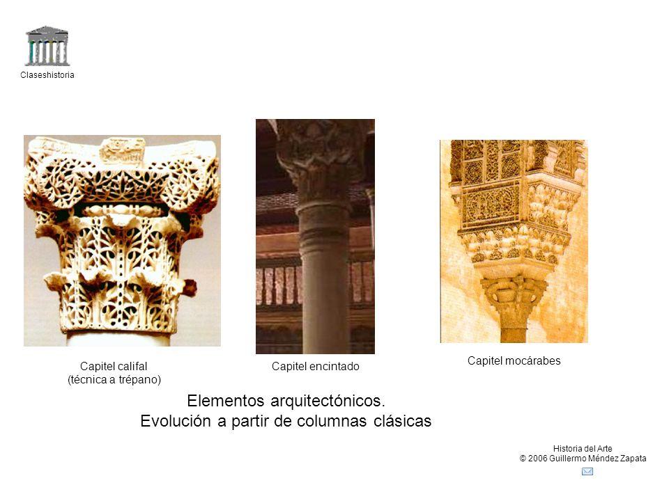 Claseshistoria Historia del Arte © 2006 Guillermo Méndez Zapata Capitel mocárabes Capitel califal (técnica a trépano) Capitel encintado Elementos arquitectónicos.