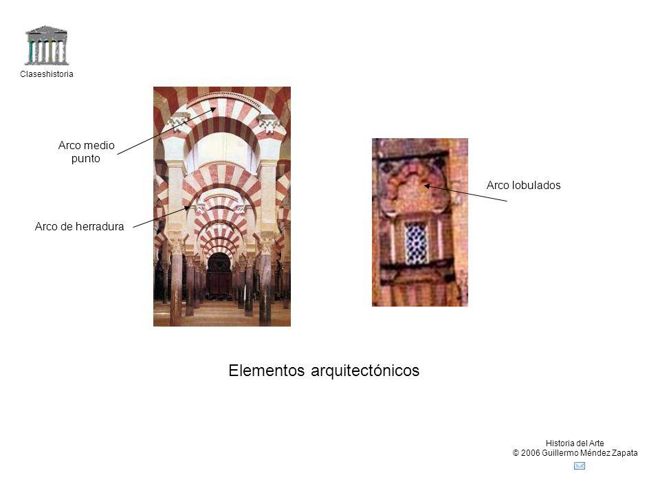 Claseshistoria Historia del Arte © 2006 Guillermo Méndez Zapata Arco medio punto Arco de herradura Arco lobulados Elementos arquitectónicos