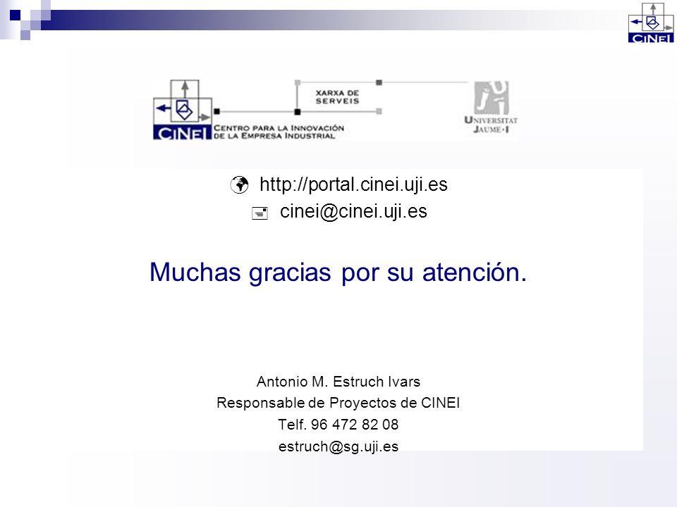http://portal.cinei.uji.es cinei@cinei.uji.es Muchas gracias por su atención. Antonio M. Estruch Ivars Responsable de Proyectos de CINEI Telf. 96 472