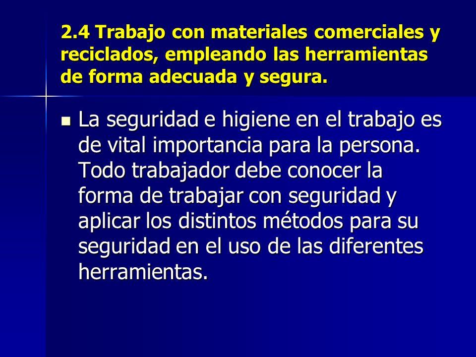 2.4 Trabajo con materiales comerciales y reciclados, empleando las herramientas de forma adecuada y segura.