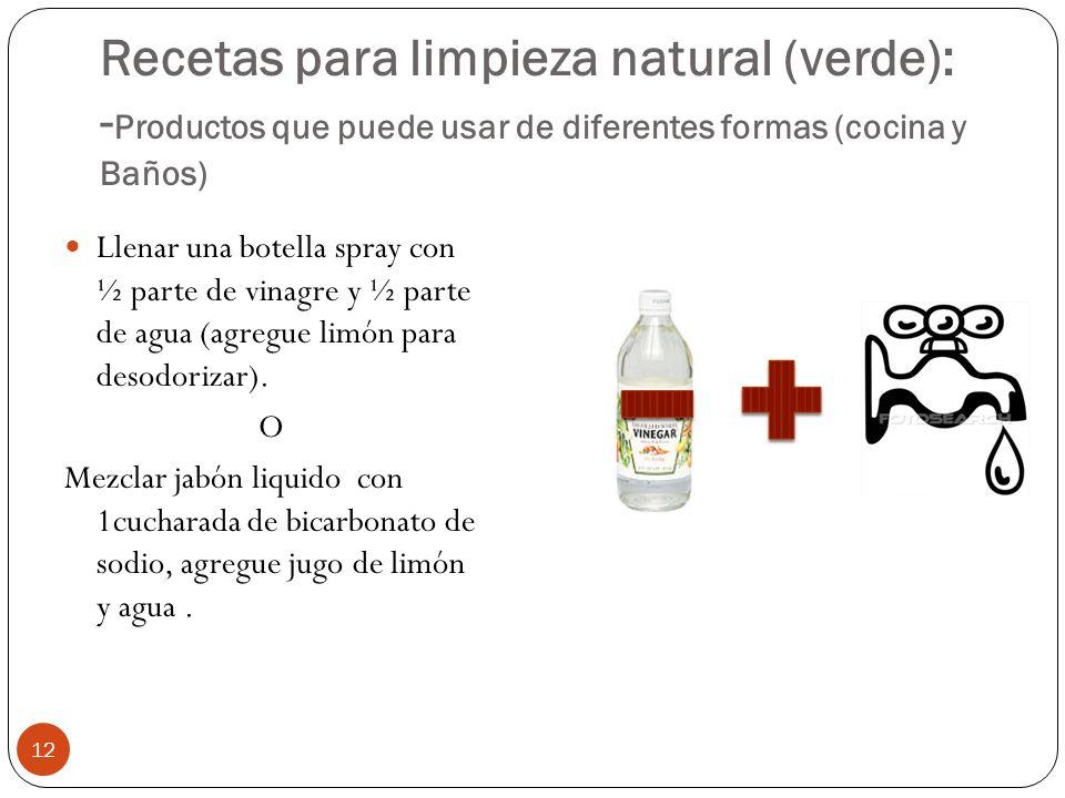 Recetas para limpieza natural (verde): - Productos que puede usar de diferentes formas (cocina y Baños) 12 Llenar una botella spray con ½ parte de vin