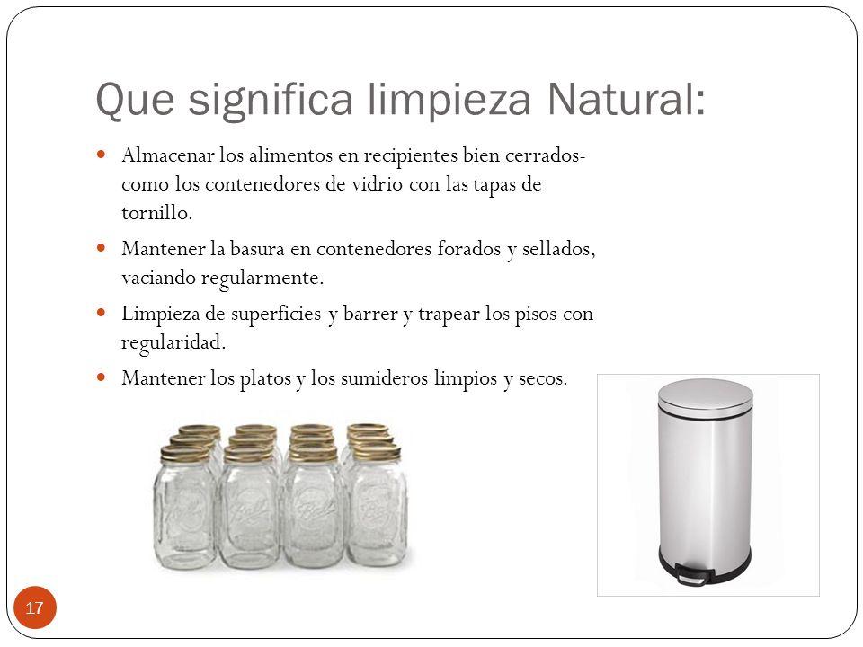 Que significa limpieza Natural: Almacenar los alimentos en recipientes bien cerrados- como los contenedores de vidrio con las tapas de tornillo. Mante