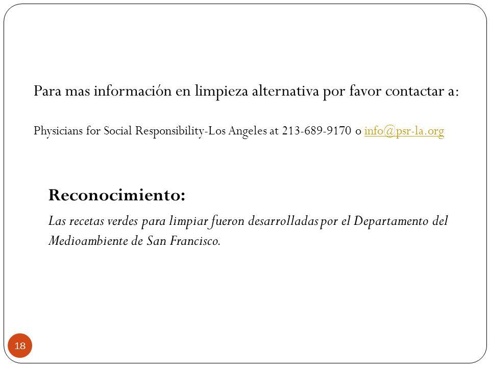 Para mas información en limpieza alternativa por favor contactar a: Physicians for Social Responsibility-Los Angeles at 213-689-9170 o info@psr-la.org
