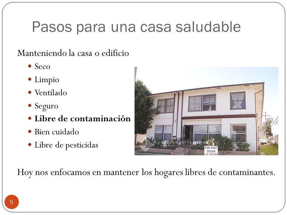 Pasos para una casa saludable Manteniendo la casa o edificio Seco Limpio Ventilado Seguro Libre de contaminación Bien cuidado Libre de pesticidas Hoy