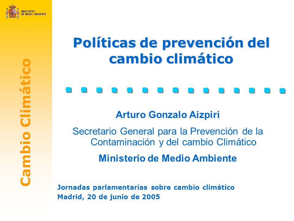 Cambio Climático Políticas de prevención del cambio climático Jornadas parlamentarias sobre cambio climático Madrid, 20 de junio de 2005 Arturo Gonzal