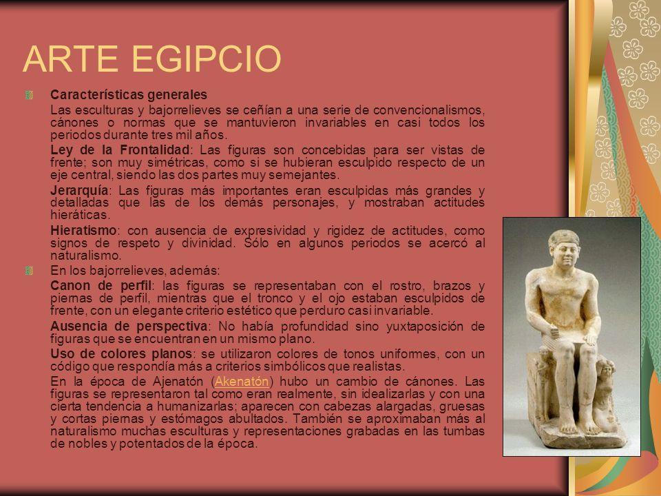 ARTE EGIPCIO Características generales Las esculturas y bajorrelieves se ceñían a una serie de convencionalismos, cánones o normas que se mantuvieron