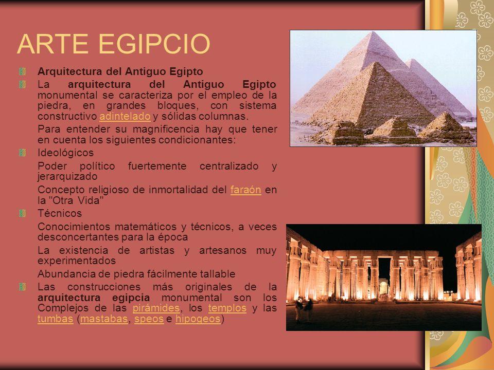 ARTE EGIPCIO Arquitectura del Antiguo Egipto La arquitectura del Antiguo Egipto monumental se caracteriza por el empleo de la piedra, en grandes bloqu
