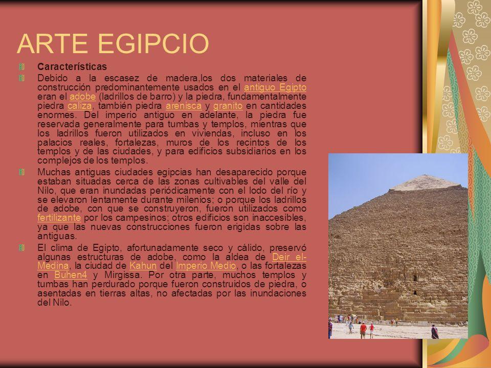 ARTE EGIPCIO Características Debido a la escasez de madera,los dos materiales de construcción predominantemente usados en el antiguo Egipto eran el ad