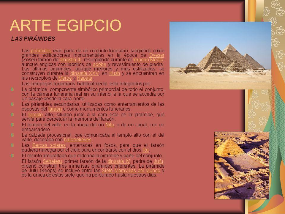 ARTE EGIPCIO LAS PIRÁMIDES Las pirámides eran parte de un conjunto funerario, surgiendo como grandes edificaciones monumentales en la época de Dyeser