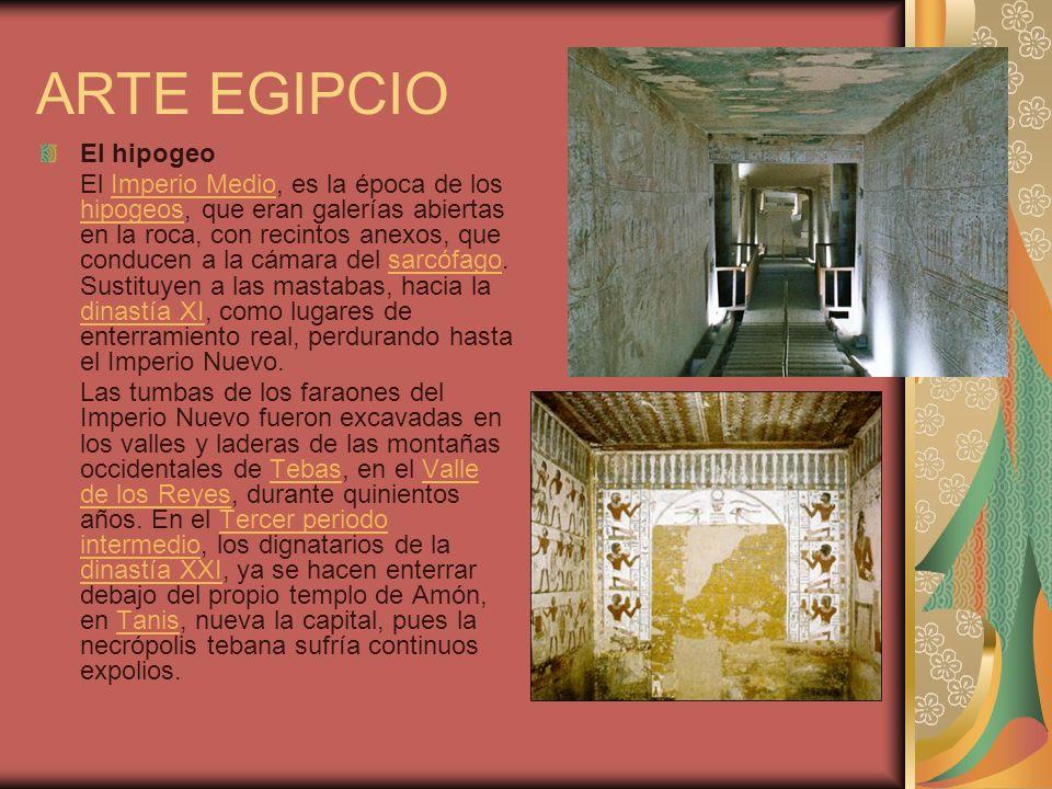 ARTE EGIPCIO El hipogeo El Imperio Medio, es la época de los hipogeos, que eran galerías abiertas en la roca, con recintos anexos, que conducen a la c