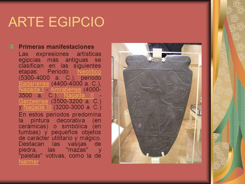 ARTE EGIPCIO Primeras manifestaciones Las expresiones artísticas egipcias más antiguas se clasifican en las siguientes etapas: Periodo Neolítico (5300