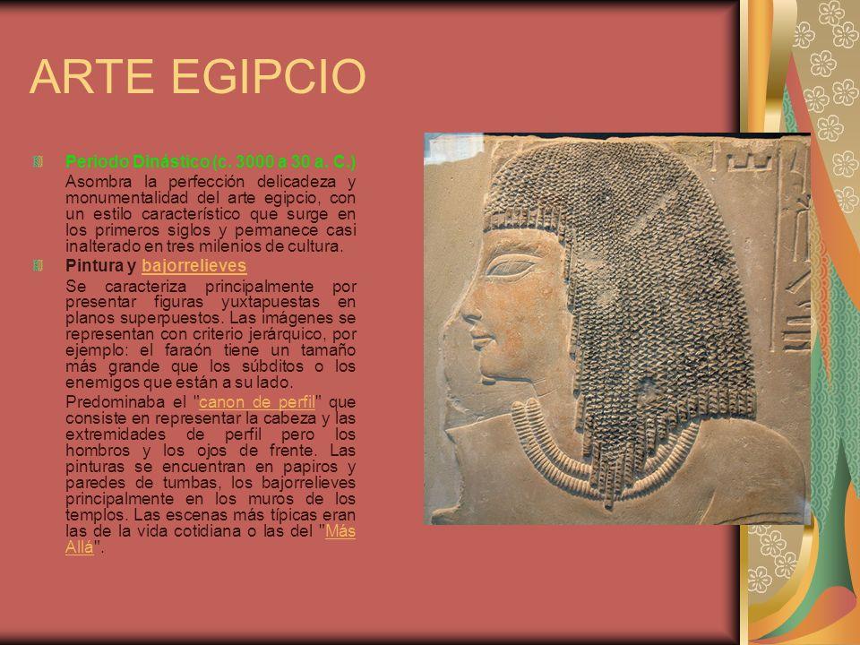 ARTE EGIPCIO Periodo Dinástico (c. 3000 a 30 a. C.) Asombra la perfección delicadeza y monumentalidad del arte egipcio, con un estilo característico q