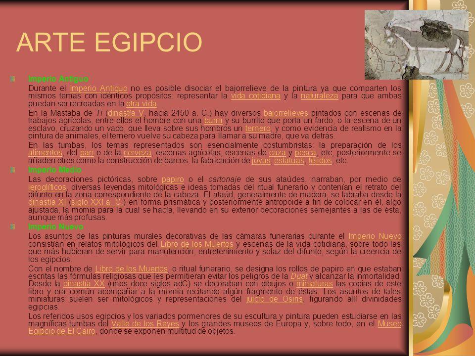 ARTE EGIPCIO Escultura Comienza a representarse a faraones y dioses ya en las primeras dinastías, alcanzándose durante la cuarta dinastía el dominio absoluto de la técnica en elegantes representaciones de porte majestuoso con acabados pulidos en materiales tan duros como el granito o la diorita.