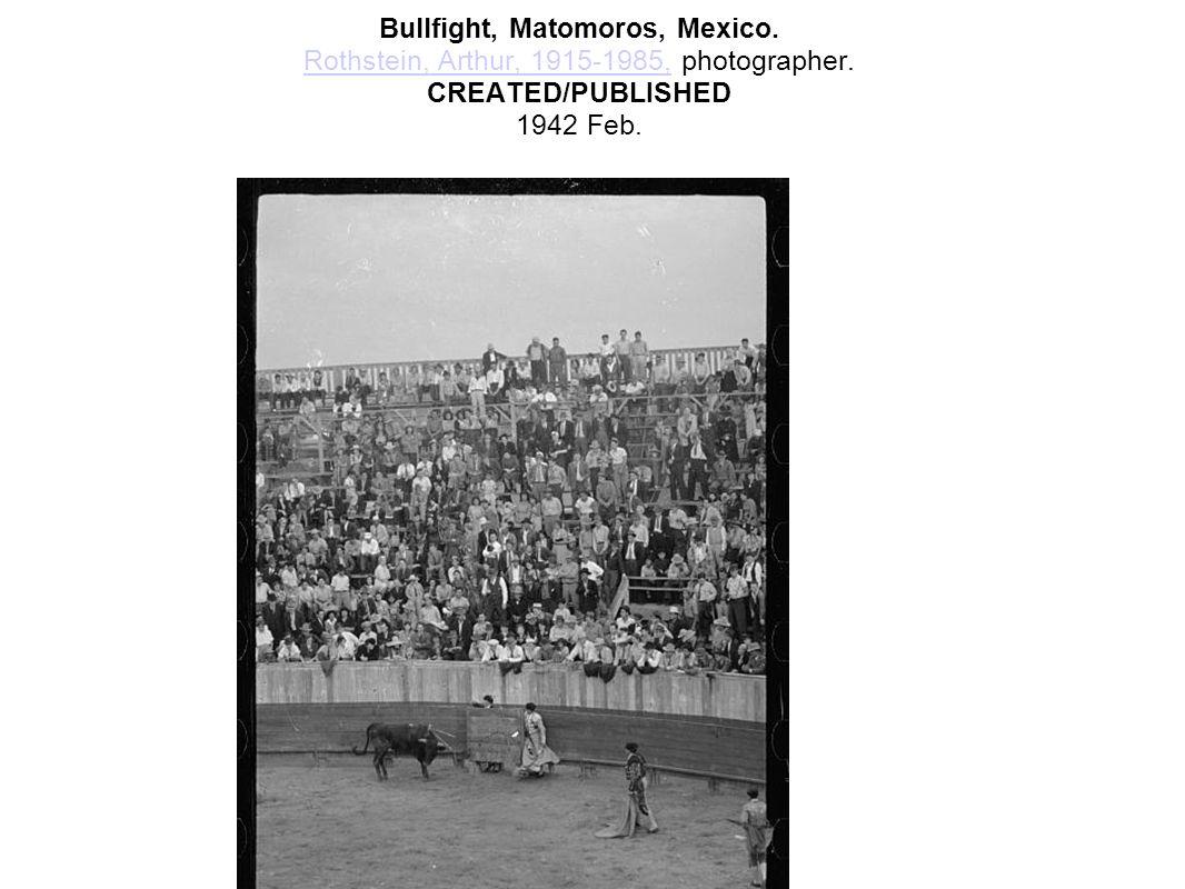 Bullfight, Matomoros, Mexico. Rothstein, Arthur, 1915-1985, photographer. CREATED/PUBLISHED 1942 Feb. Rothstein, Arthur, 1915-1985,